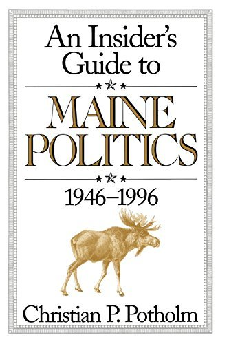 Christian P. Potholm An Insider's Guide To Maine Politics 1946 1996