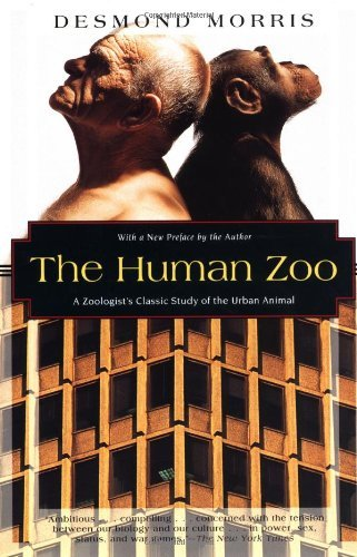 Desmond Morris The Human Zoo A Zoologist's Study Of The Urban Animal