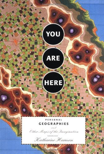 Katharine Harmon You Are Here Personal Geographies And Other Maps Of The Imagin
