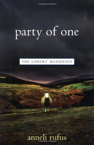Anneli Rufus Party Of One The Loner's Manifesto