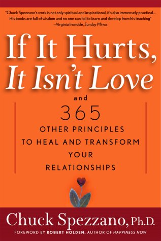 Chuck Spezzano If It Hurts It Isn't Love And 365 Other Principles To Heal And Transform Yo
