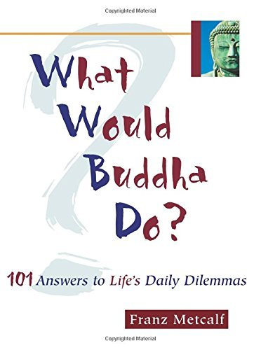 Franz Aubrey Metcalf What Would Buddha Do? 101 Answers To Life's Daily Dilemmas