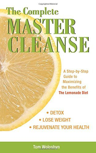 Tom Woloshyn The Complete Master Cleanse A Step By Step Guide To Maximizing The Benefits O