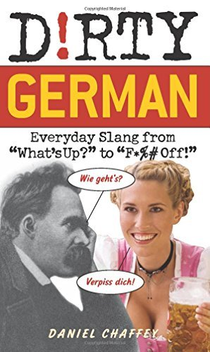 "Daniel Chaffey Dirty German Everyday Slang From ""what's Up?"" To ""f*%# Off!"