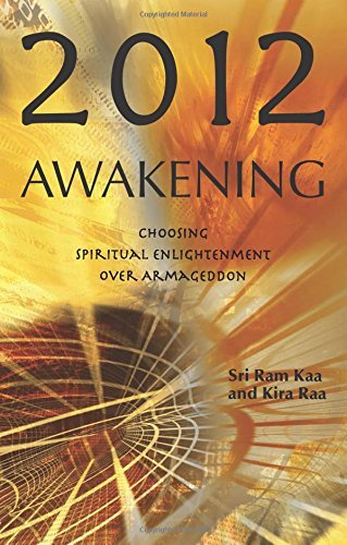 Sri Ram Kaa 2012 Awakening Choosing Spiritual Enlightenment Over Armageddon