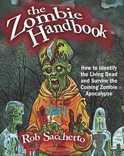 Rob Sacchetto The Zombie Handbook How To Identify The Living Dead And Survive The C