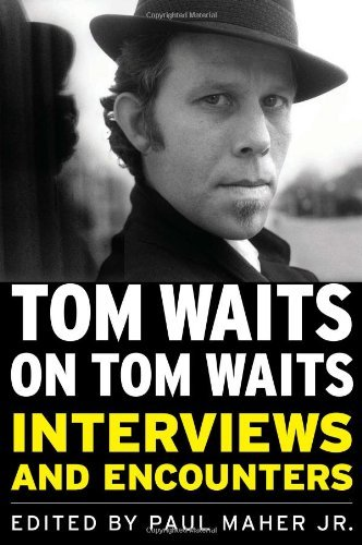 Maher Paul Jr. Tom Waits On Tom Waits Interviews And Encounters
