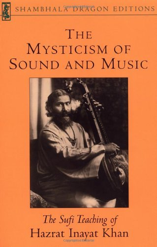 Hazrat Inayat Khan The Mysticism Of Sound And Music The Sufi Teaching Of Hazrat Inayat Khan