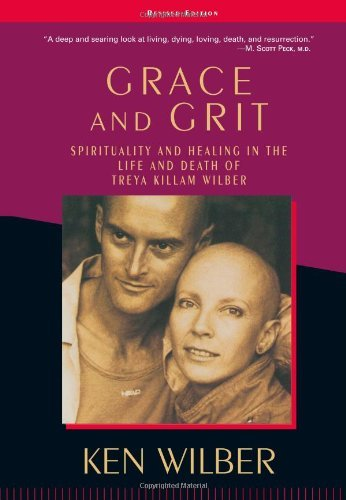 Ken Wilber Grace And Grit Spirituality And Healing In The Life And Death Of