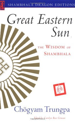 Chogyam Trungpa Great Eastern Sun Wisdom Of Shambhala