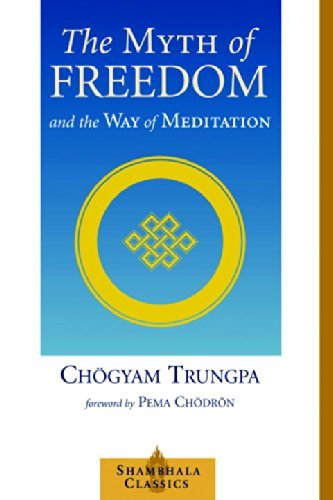 Chogyam Trungpa The Myth Of Freedom And The Way Of Meditation