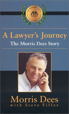 Morris Dees A Lawyer's Journey The Morris Dees Story 0 Edition;
