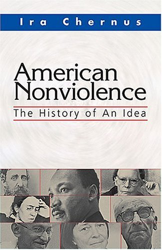 Ira Chernus American Nonviolence The History Of An Idea