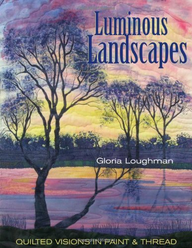 Gloria Loughman Luminous Landscapes Quilted Visions In Paint And Thread