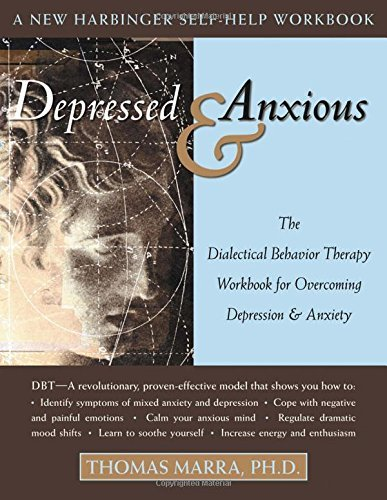 Thomas Marra Depressed & Anxious The Dialectical Behavior Therapy Workbook For Ove