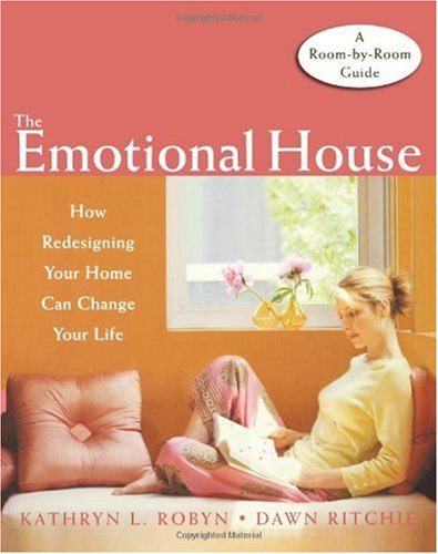 Kathryn L. Robyn The Emotional House How Redesigning Your Home Can Change Your Life