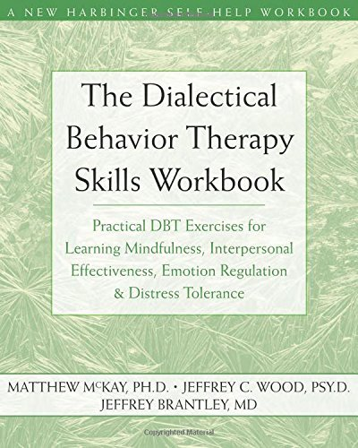 Matthew Mckay The Dialectical Behavior Therapy Skills Workbook Practical Dbt Exercises For Learning Mindfulness