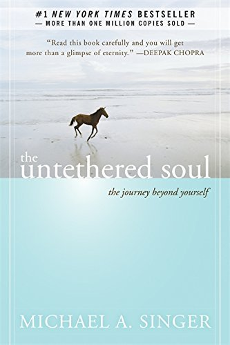 Michael A. Singer The Untethered Soul The Journey Beyond Yourself
