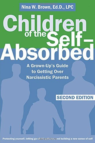 Nina W. Brown Children Of The Self Absorbed A Grown Up's Guide To Getting Over Narcissistic P 0002 Edition;