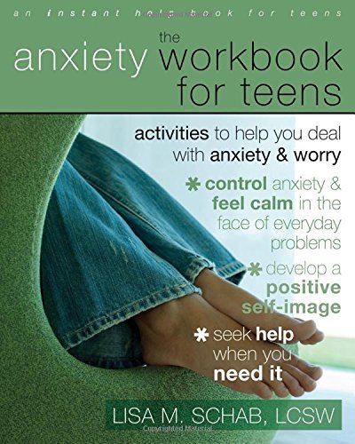 Lisa M. Schab The Anxiety Workbook For Teens Activities To Help You Deal With Anxiety & Worry