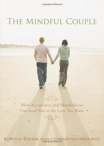 Robyn D. Walser Mindful Couple How Acceptance And Mindfulness Can Lead You To Th