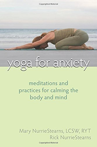Mary Nurriestearns Yoga For Anxiety Meditations And Practices For Calming The Body An