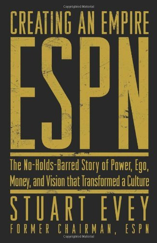 Stuart Evey Creating An Empire Espn The No Holds Barred Story Of Power Ego Mo
