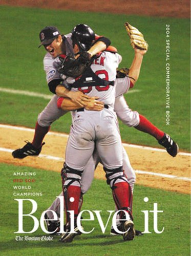 Boston Globe Believe It! World Series Champion Boston Red Sox &