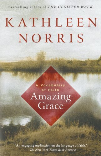 Kathleen Norris Amazing Grace A Vocabulary Of Faith Revised