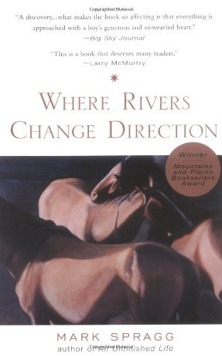 Mark Spragg Where Rivers Change Direction
