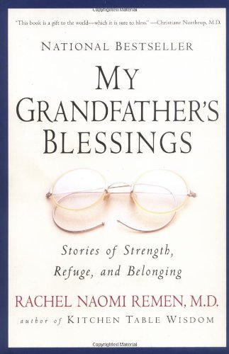Rachel Naomi Remen My Grandfather's Blessings Stories Of Strength Refuge And Belonging