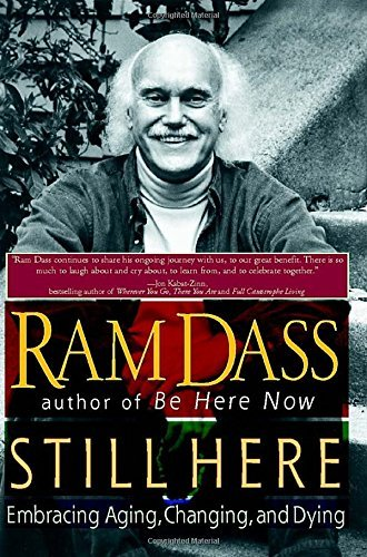 Ram Dass Still Here Embracing Aging Changing And Dying