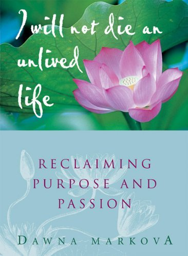 Dawna Markova I Will Not Die An Unlived Life Reclaiming Purpose And Passion