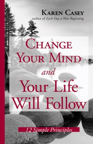 Karen Casey Change Your Mind And Your Life Will Follow 12 Simple Principles