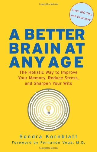 Sondra Kornblatt A Better Brain At Any Age The Holistic Way To Improve Your Memory Reduce S