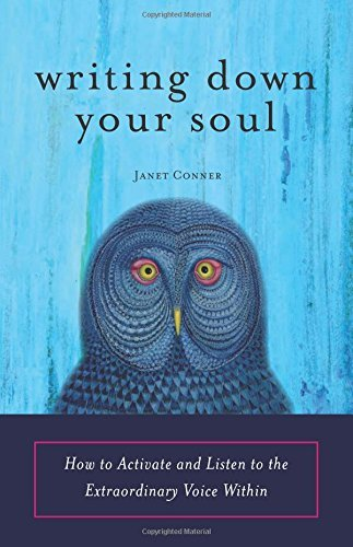 Janet Conner Writing Down Your Soul How To Activate And Listen To The Extraordinary V
