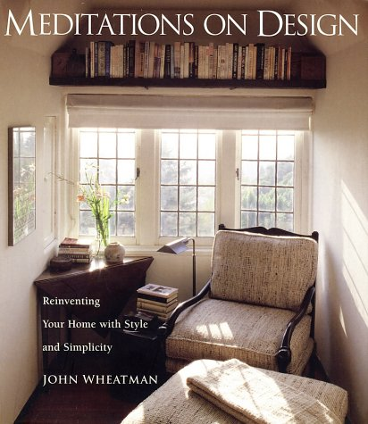 John Wheatman Meditations On Design Reinventing Your Home With Style And Simplicity