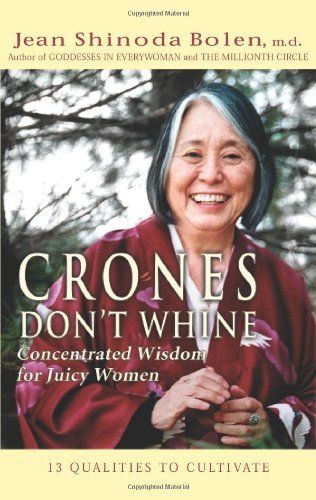 Jean Shinoda Bolen Crones Don't Whine Concentrated Wisdom For Juicy Women