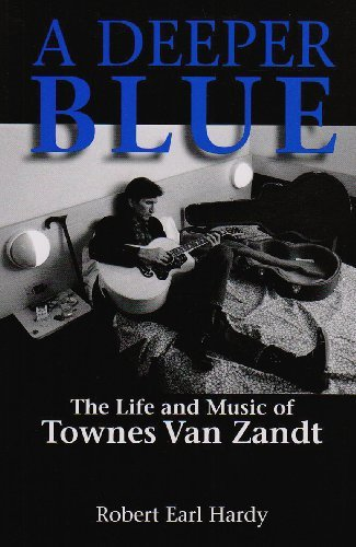 Robert Earl Hardy A Deeper Blue The Life And Music Of Townes Van Zandt