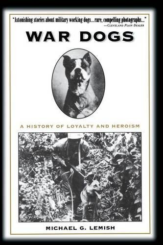 Michael G. Lemish War Dogs A History Of Loyalty And Heroism
