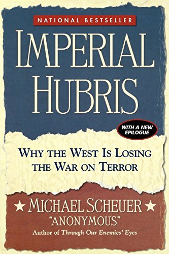 Michael Scheuer Imperial Hubris Why The West Is Losing The War On Terror (revised Revised