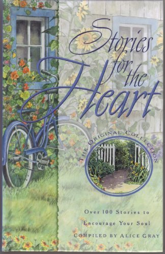 Alice Gray Stories For The Heart Over 100 Stories To Encourage Your Soul