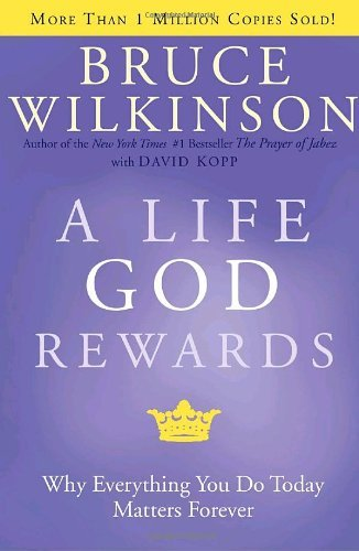Bruce Wilkinson A Life God Rewards