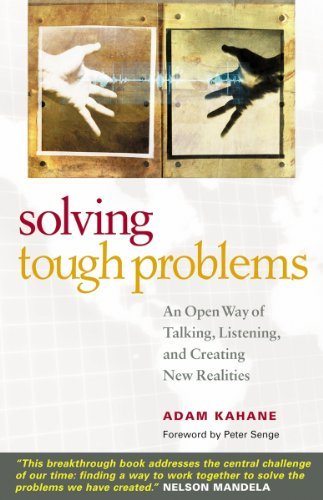 Adam Kahane Solving Tough Problems An Open Way Of Talking Listening And Creating N