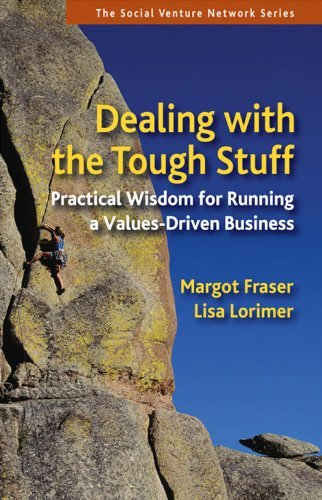 Margot Fraser Dealing With The Tough Stuff Practical Wisdom For Running A Values Driven Busi