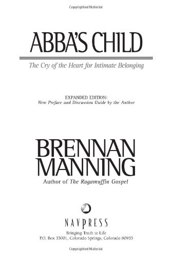 Brennan Manning Abba's Child The Cry Of The Heart For Intimate Belonging Expanded