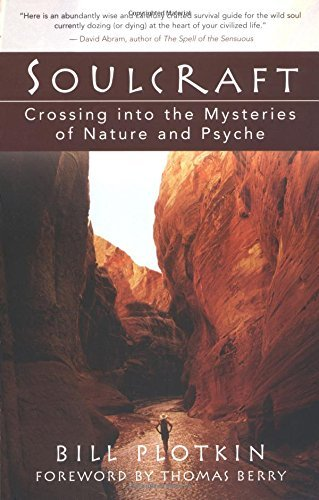 Bill Plotkin Soulcraft Crossing Into The Mysteries Of Nature And Psyche