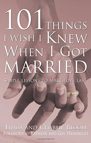 Linda Bloom 101 Things I Wish I Knew When I Got Married Simple Lessons To Make Love Last