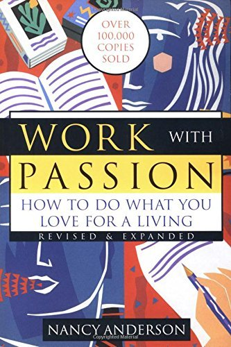 Nancy Anderson Work With Passion How To Do What You Love For A Living 0003 Edition;