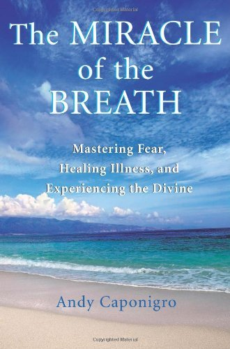 Andy Caponigro The Miracle Of The Breath Mastering Fear Healing Illness And Experiencing